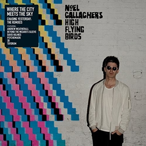 Noel Gallagher´s High Flying Birds   - Where The City Meets The Sky - Chasing Yesterday: The Remixes